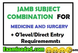 JAMB Subject Combination For Medicine And Surgery, Direct Entry & O'level Requirements for medicine and surgery